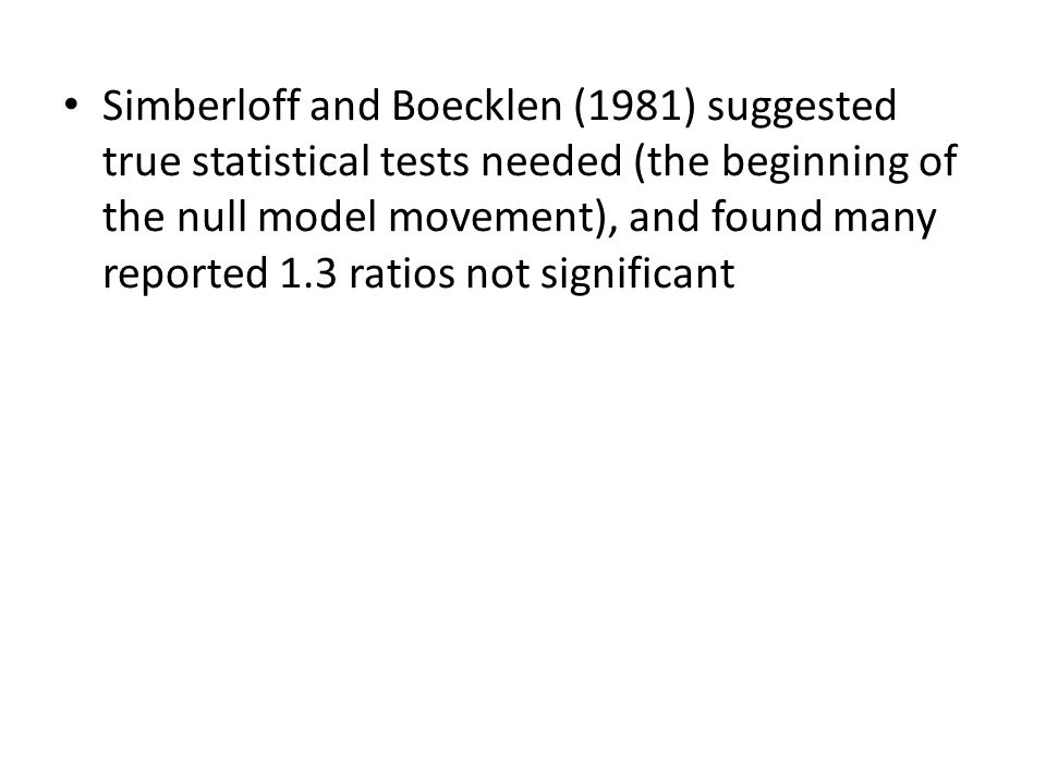 Simberloff and Boecklen (1981) suggested true statistical tests needed (the beginning of the null model movement), and found many reported 1.3 ratios