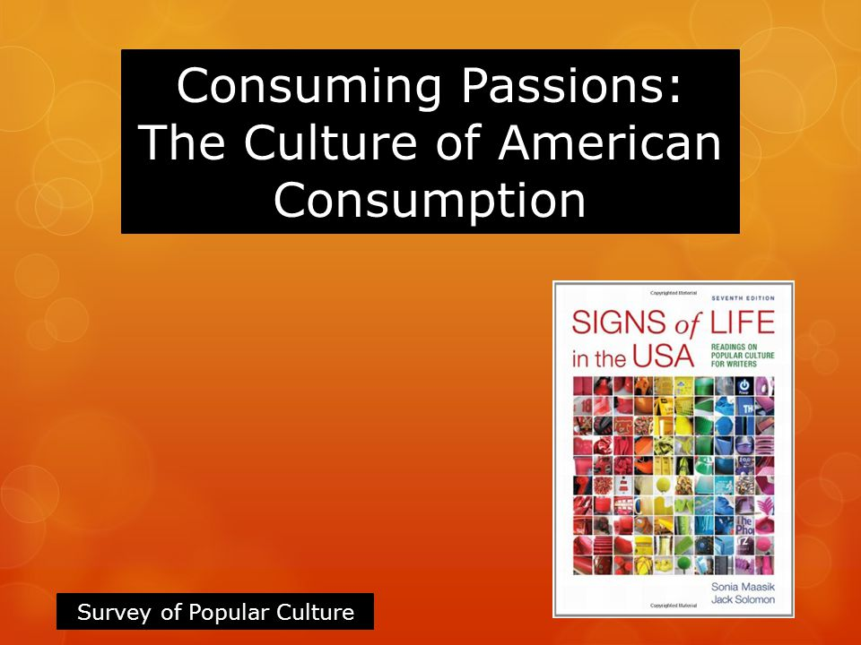 Consuming Passions: The Culture of American Consumption Survey of Popular Culture