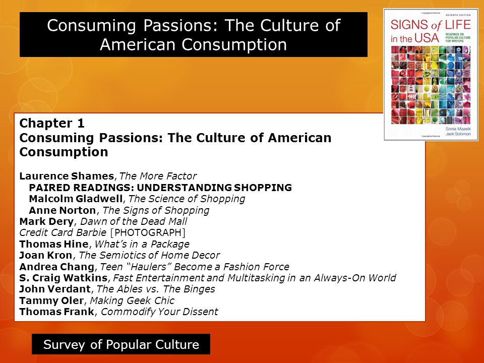 Consuming Passions: The Culture of American Consumption Survey of Popular Culture Chapter 1 Consuming Passions: The Culture of American Consumption La