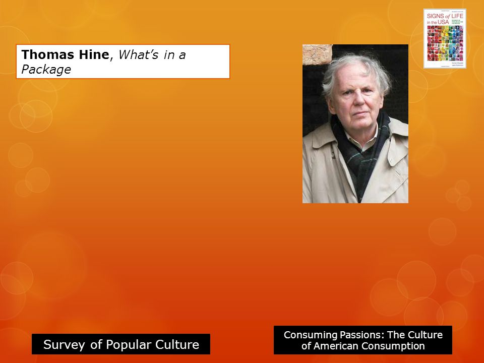 Consuming Passions: The Culture of American Consumption Survey of Popular Culture Thomas Hine, Whats in a Package