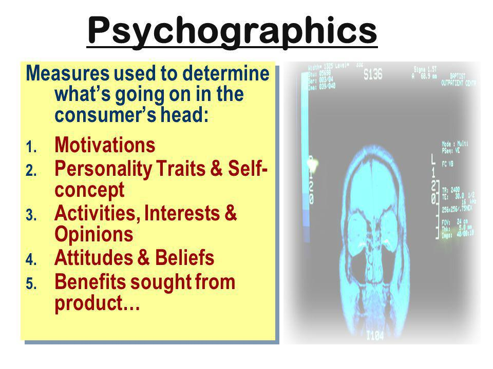 Psychographics Measures used to determine whats going on in the consumers head: 1.