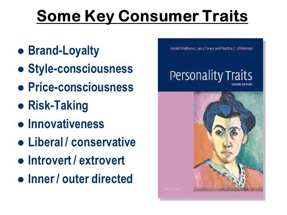 Some Key Consumer Traits Brand-Loyalty Style-consciousness Price-consciousness Risk-Taking Innovativeness Liberal / conservative Introvert / extrovert Inner / outer directed