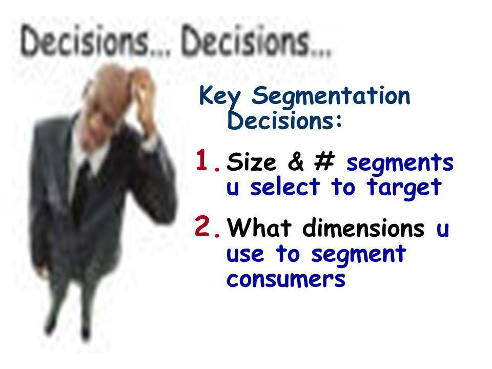 Key Segmentation Decisions: 1. Size & # segments u select to target 2.