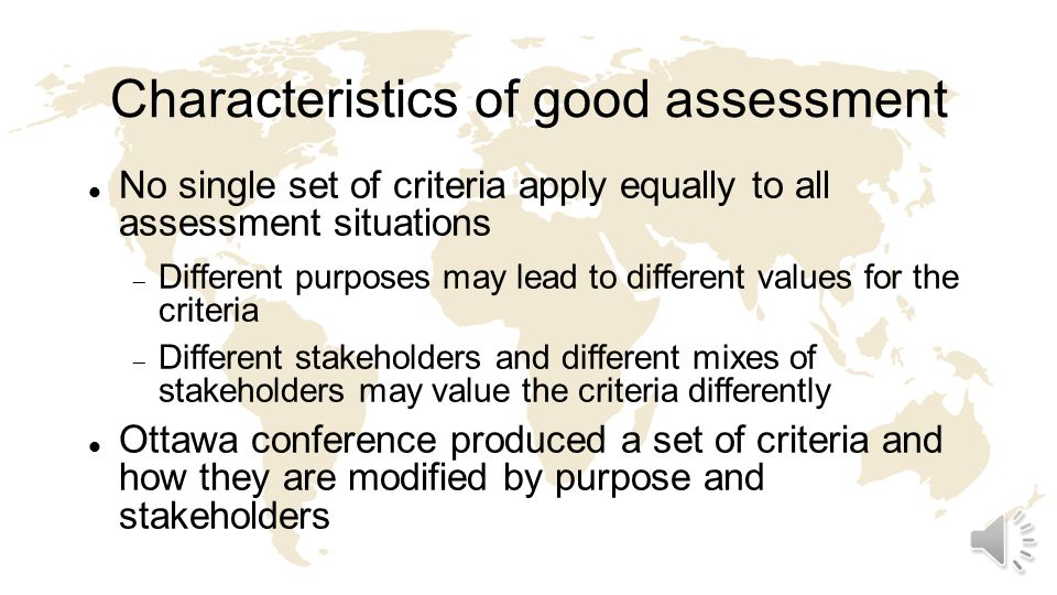 Summary Characteristics of good assessment Validity, reliability, equivalence, catalytic effect, educational effect, acceptability, feasibility Influenced by the purpose Formative and summative Influenced by the stakeholders Learners, teachers-institutions, patients-healthcare system, regulators