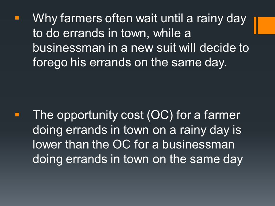 Why farmers often wait until a rainy day to do errands in town, while a businessman in a new suit will decide to forego his errands on the same day. T