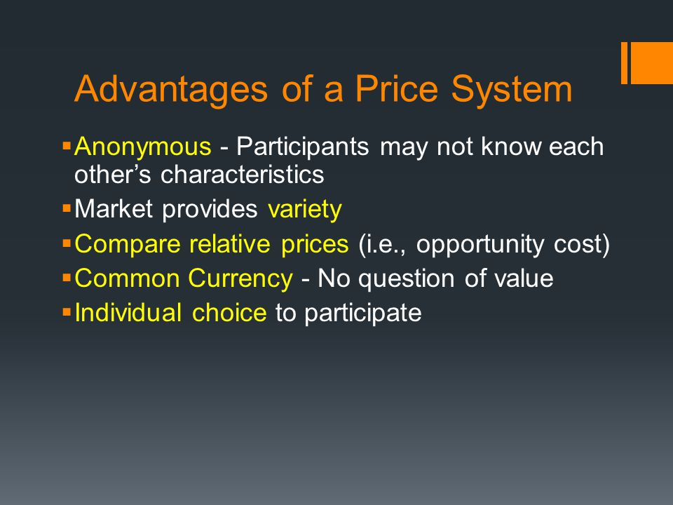 Advantages of a Price System Anonymous - Participants may not know each others characteristics Market provides variety Compare relative prices (i.e.,