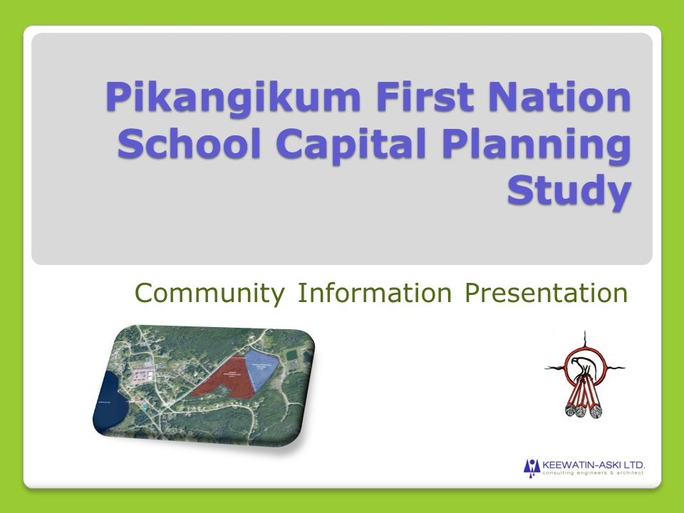 Pikangikum First Nation School Capital Planning Study Community Information Presentation