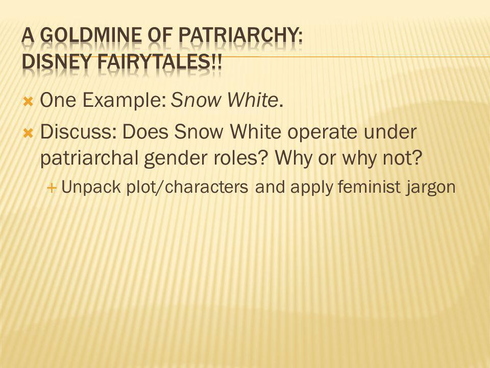 One Example: Snow White. Discuss: Does Snow White operate under patriarchal gender roles.