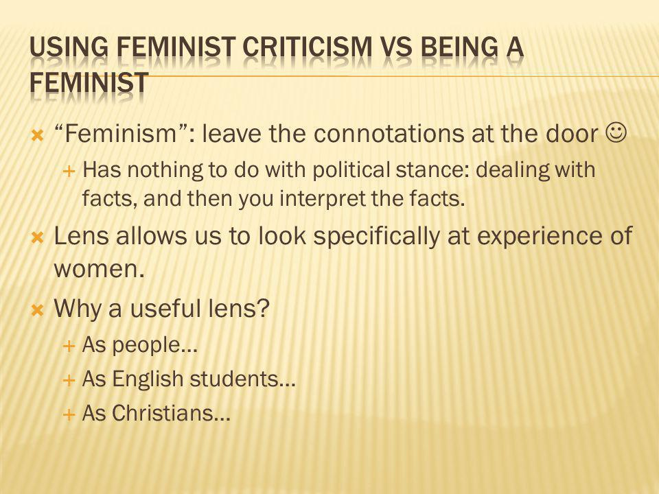 Feminism: leave the connotations at the door Has nothing to do with political stance: dealing with facts, and then you interpret the facts.