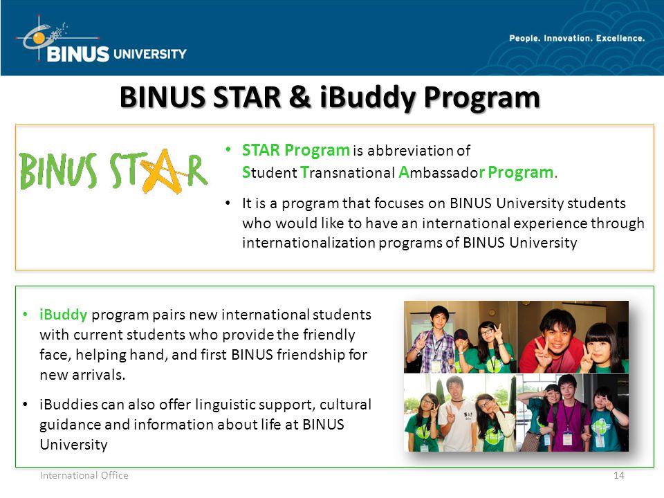 BINUS STAR & iBuddy Program STAR Program is abbreviation of S tudent T ransnational A mbassado r Program. It is a program that focuses on BINUS Univer