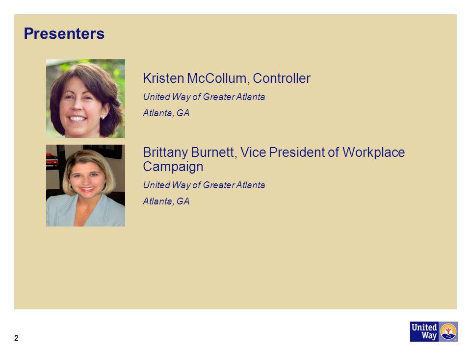 Presenters 2 Kristen McCollum, Controller United Way of Greater Atlanta Atlanta, GA Brittany Burnett, Vice President of Workplace Campaign United Way of Greater Atlanta Atlanta, GA