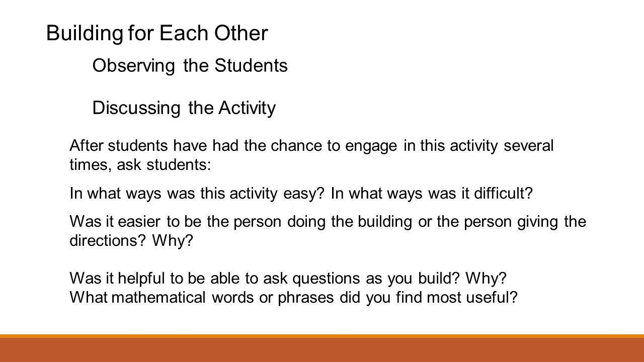 Building for Each Other Observing the Students After students have had the chance to engage in this activity several times, ask students: In what ways