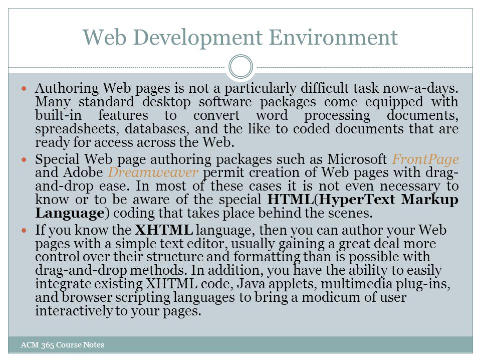 Web Development Environment Web development, as contrasted with Web page authoring, goes well beyond the use of markup codes and a few plug-ins or scripting techniques to make attractive and informative Web pages.