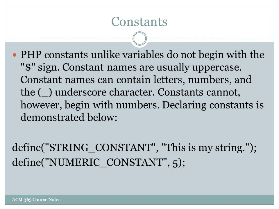 Constants PHP constants unlike variables do not begin with the