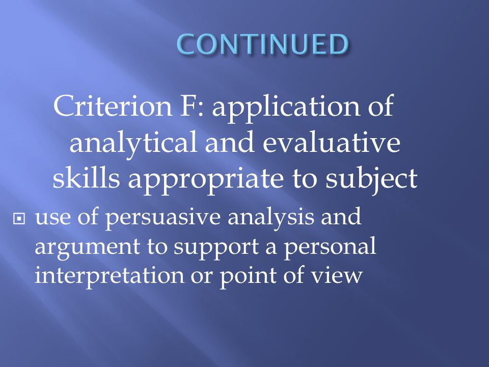 Criterion F: application of analytical and evaluative skills appropriate to subject use of persuasive analysis and argument to support a personal interpretation or point of view