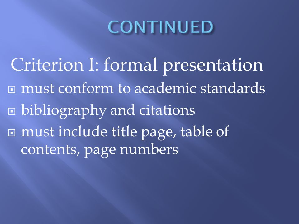 Criterion I: formal presentation must conform to academic standards bibliography and citations must include title page, table of contents, page numbers