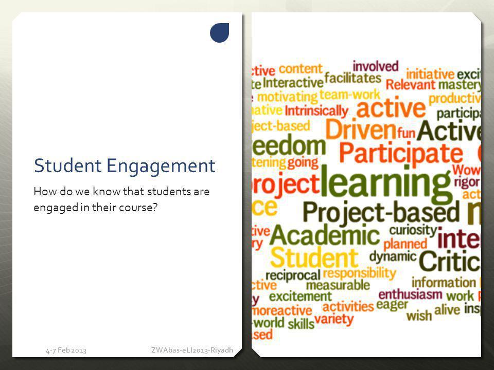 Student Engagement Is it important? 4-7 Feb 2013ZWAbas-eLI2013-Riyadh