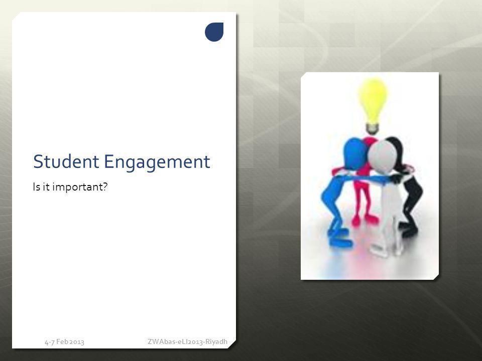 4-7 Feb 2013 ZWAbas-eLI2013-Riyadh Student Engagement Course Completion (Good Grades) Program Completion (Good Results)