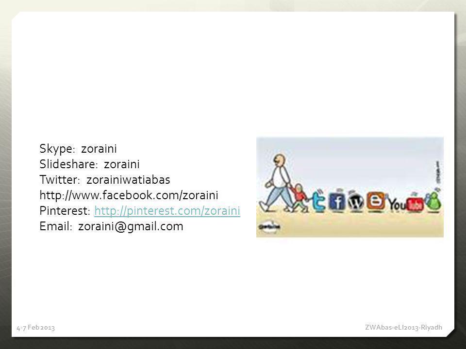 4-7 Feb 2013 ZWAbas-eLI2013-Riyadh Skype: zoraini Slideshare: zoraini Twitter: zorainiwatiabas http://www.facebook.com/zoraini Pinterest: http://pinte