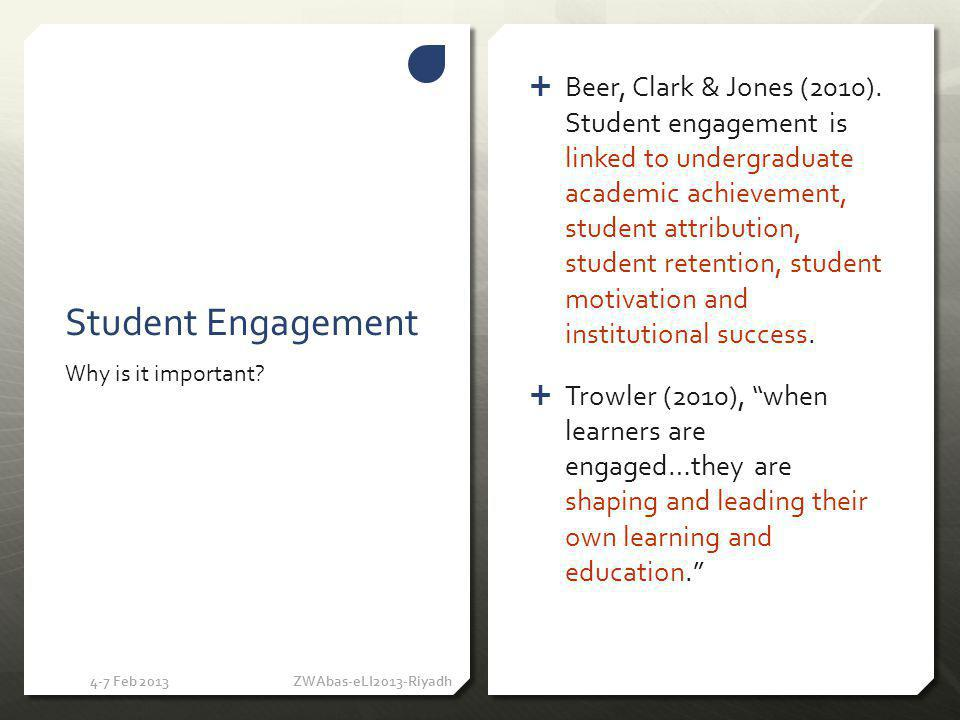 Factors to foster student engagement 4-7 Feb 2013 ZWAbas-eLI2013-Riyadh Social Constructivist Learning Application of COL model Teacher Presence Cognitive Presence Social Presence Creation of a learner-friendly environment Provision of relevant and meaningful learning opportunities