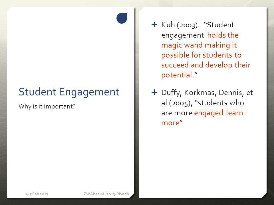 Kuh (2003). Student engagement holds the magic wand making it possible for students to succeed and develop their potential. Duffy, Korkmas, Dennis, et