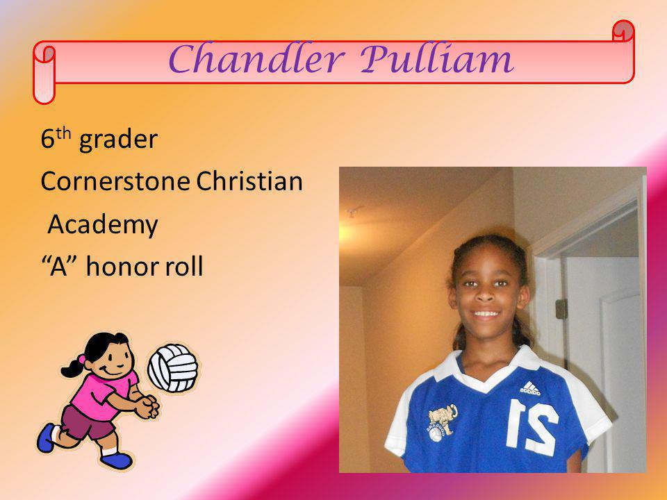 6 th grader Cornerstone Christian Academy A honor roll Chandler Pulliam
