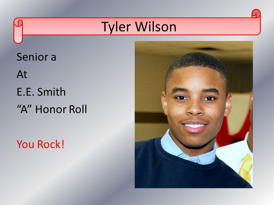 Senior a At E.E. Smith A Honor Roll You Rock! Tyler Wilson