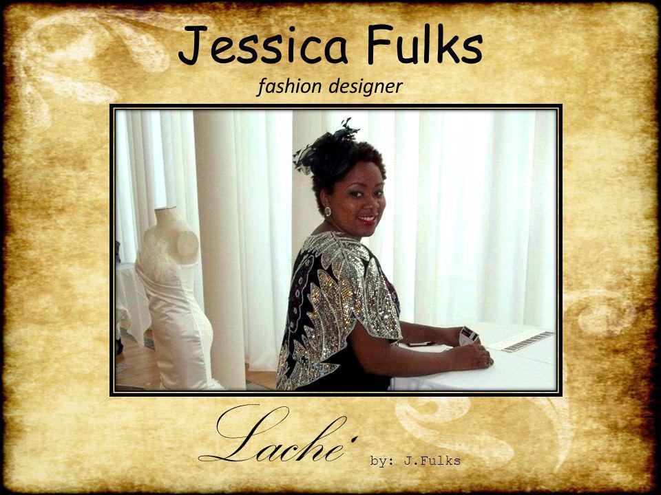 Jessica Fulks fashion designer Lache by: J.Fulks