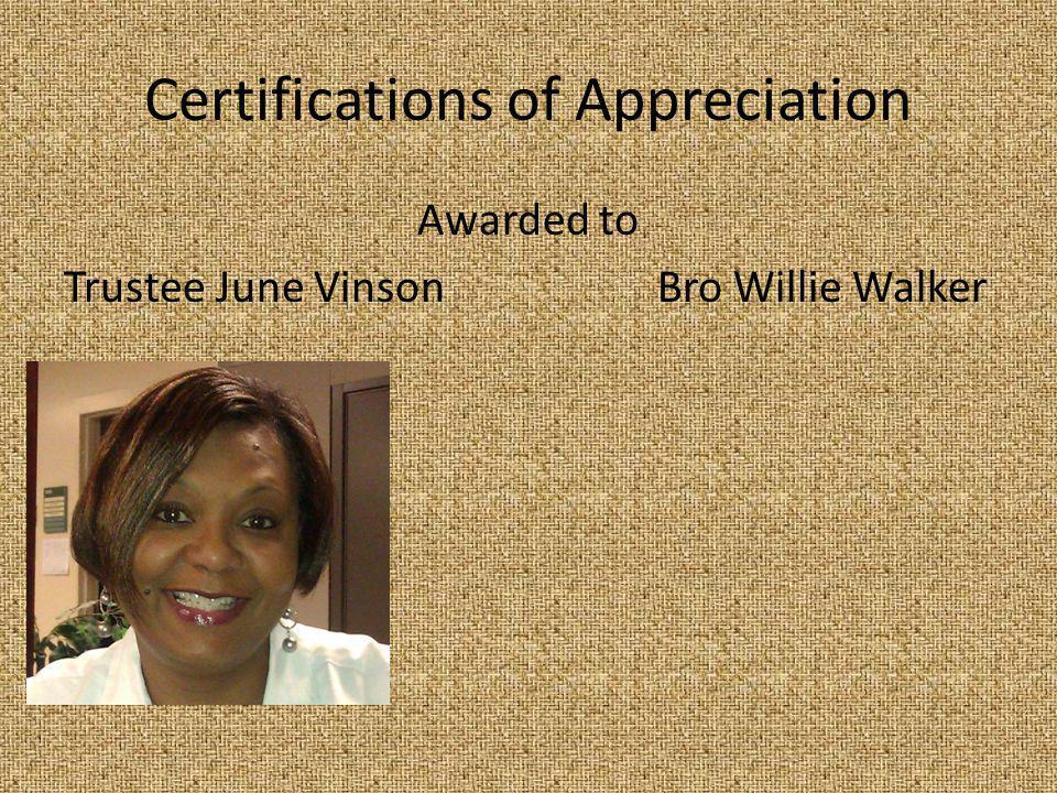 Certifications of Appreciation Awarded to Trustee June Vinson Bro Willie Walker