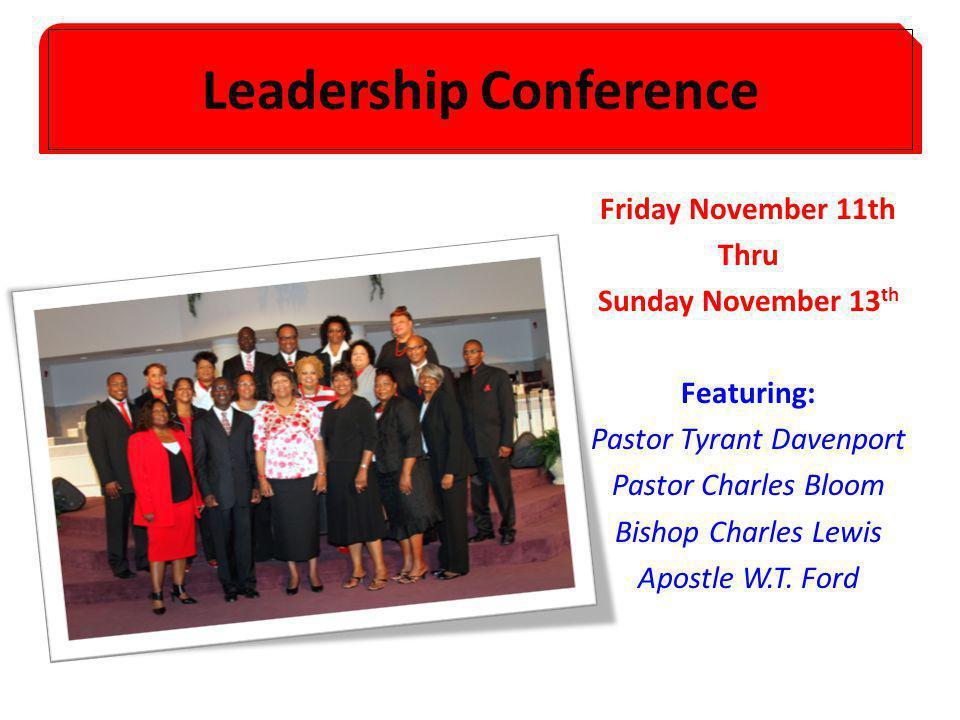 Leadership Conference Friday November 11th Thru Sunday November 13 th Featuring: Pastor Tyrant Davenport Pastor Charles Bloom Bishop Charles Lewis Apo