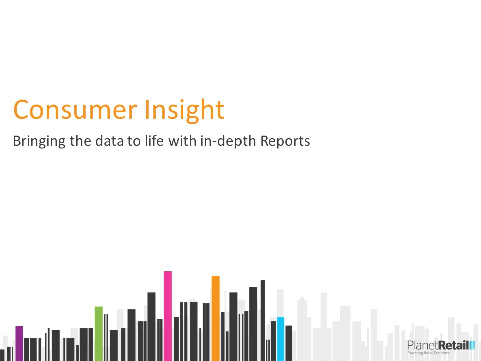 Consumer Insight Bringing the data to life with in-depth Reports