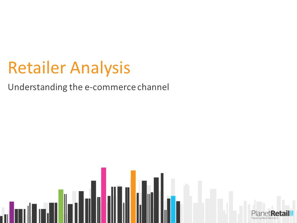 Retailer Analysis Understanding the e-commerce channel