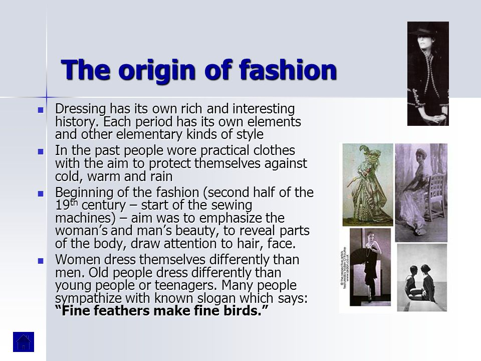 The origin of fashion Dressing has its own rich and interesting history. Each period has its own elements and other elementary kinds of style Dressing