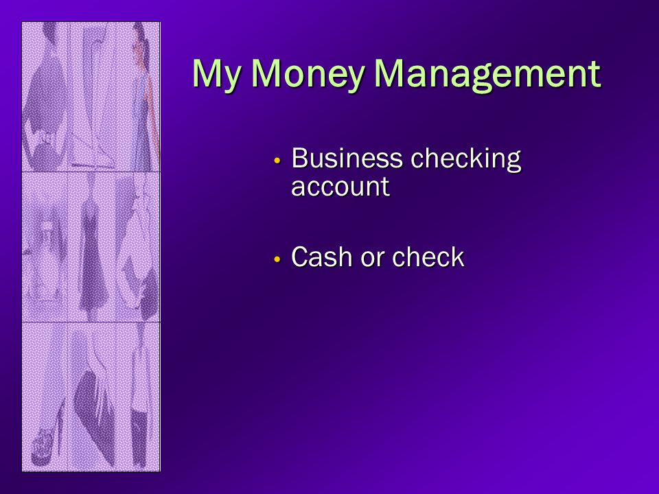 My Money Management Business checking account Business checking account Cash or check Cash or check