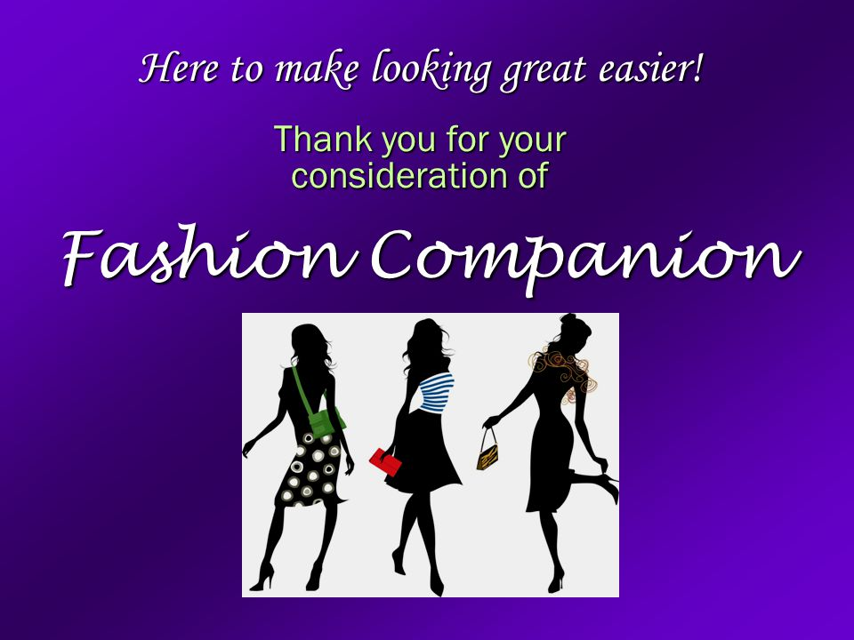 Here to make looking great easier! Thank you for your consideration of Fashion Companion