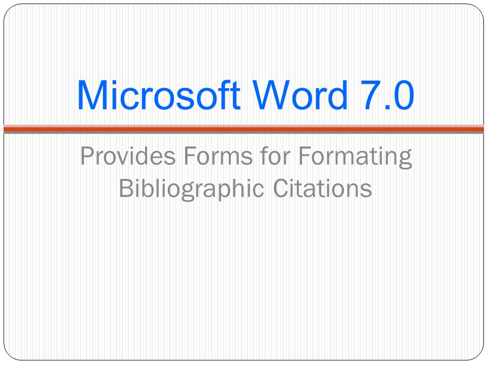 Microsoft Word 7.0 Provides Forms for Formating Bibliographic Citations
