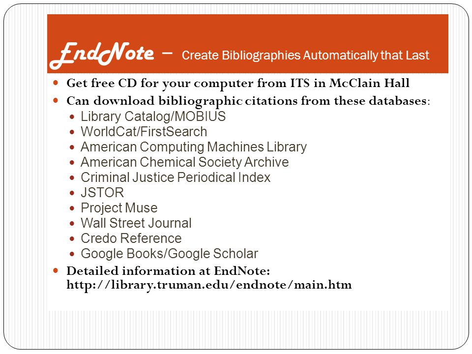 EndNote – Create Bibliographies Automatically that Last Get free CD for your computer from ITS in McClain Hall Can download bibliographic citations fr