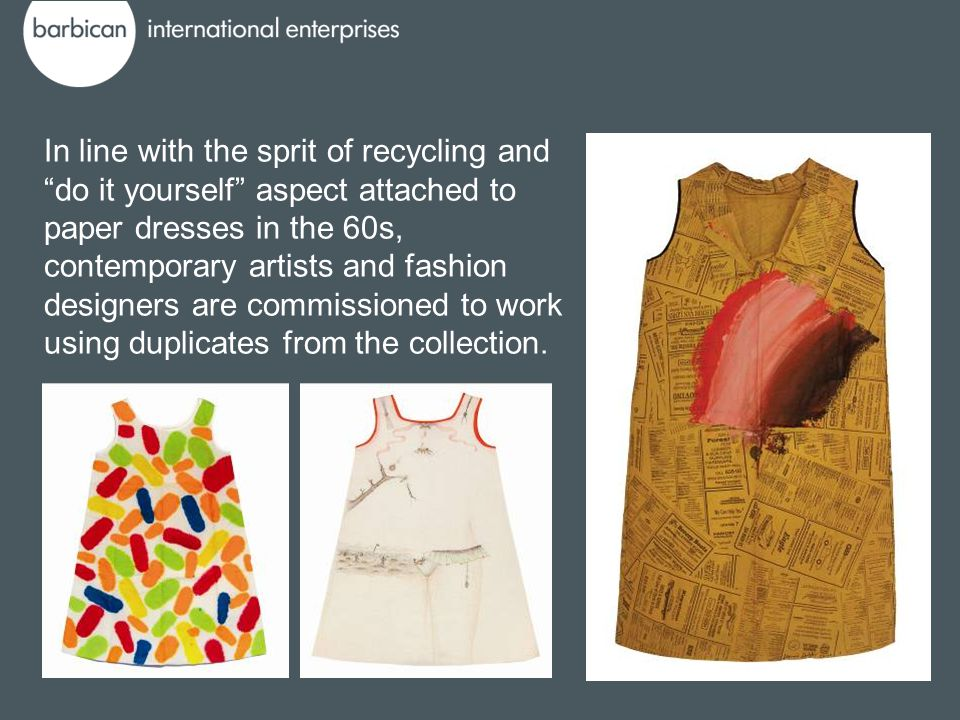 In line with the sprit of recycling and do it yourself aspect attached to paper dresses in the 60s, contemporary artists and fashion designers are com