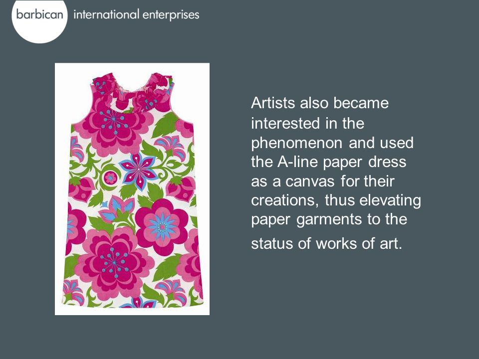 Artists also became interested in the phenomenon and used the A-line paper dress as a canvas for their creations, thus elevating paper garments to the