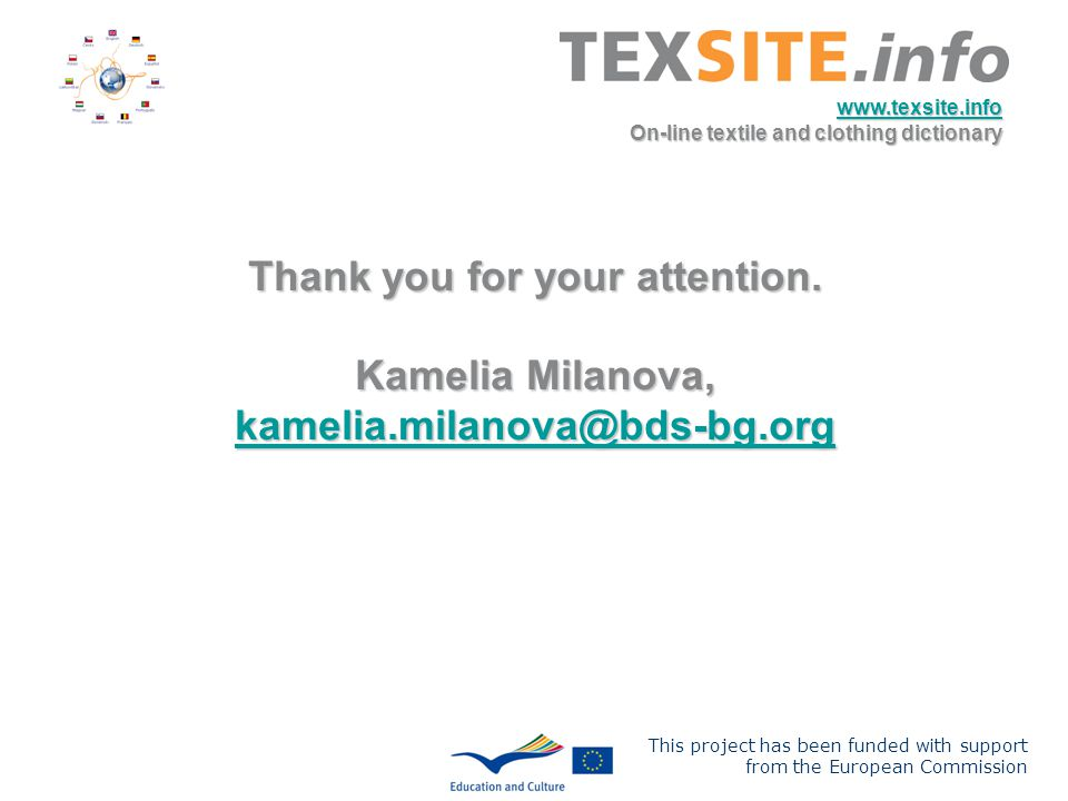 This project has been funded with support from the European Commission www.texsite.info On-line textile and clothing dictionary Thank you for your att