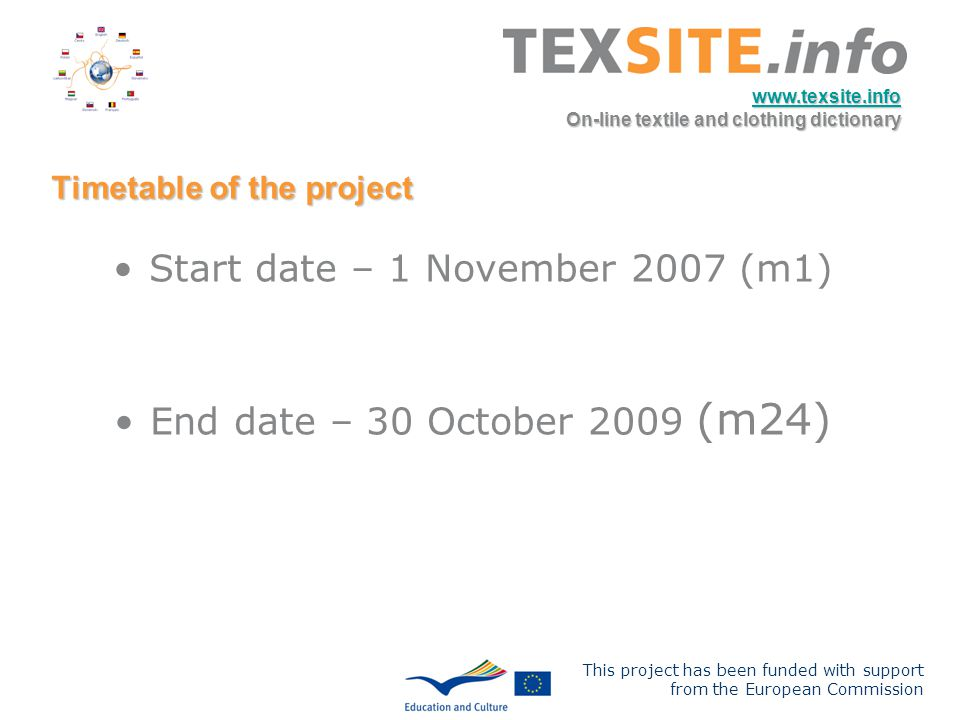 This project has been funded with support from the European Commission www.texsite.info On-line textile and clothing dictionary Timetable of the proje