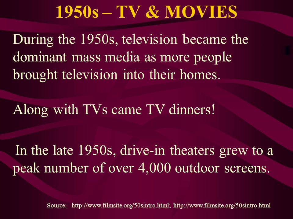 1950s – TV & MOVIES Source: http://www.filmsite.org/50sintro.html; http://www.filmsite.org/50sintro.html During the 1950s, television became the domin