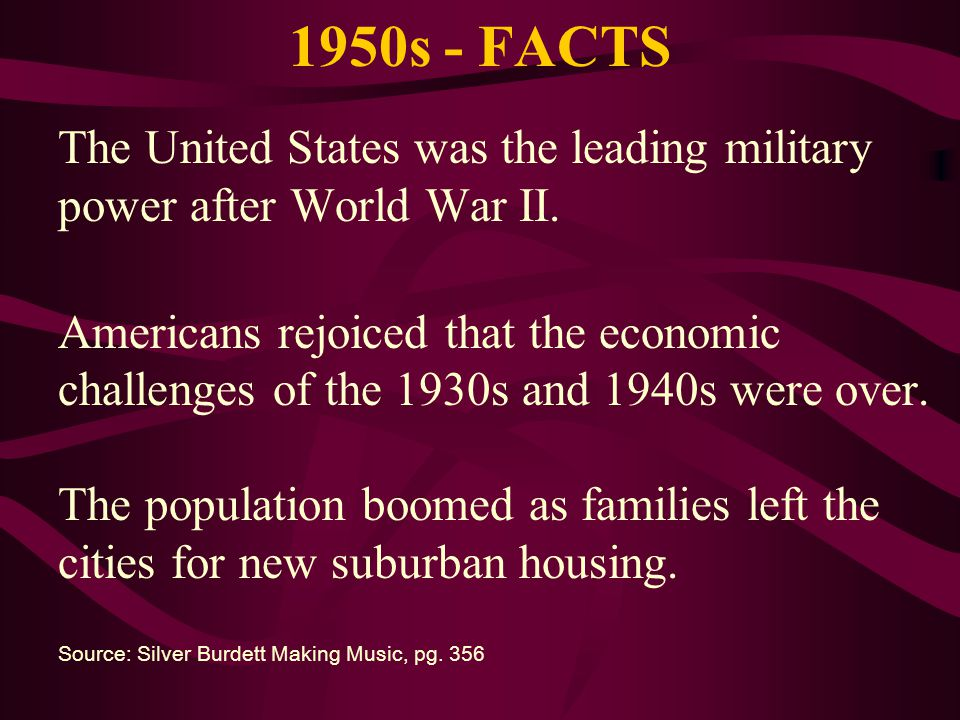1950s - FACTS The United States was the leading military power after World War II. Americans rejoiced that the economic challenges of the 1930s and 19
