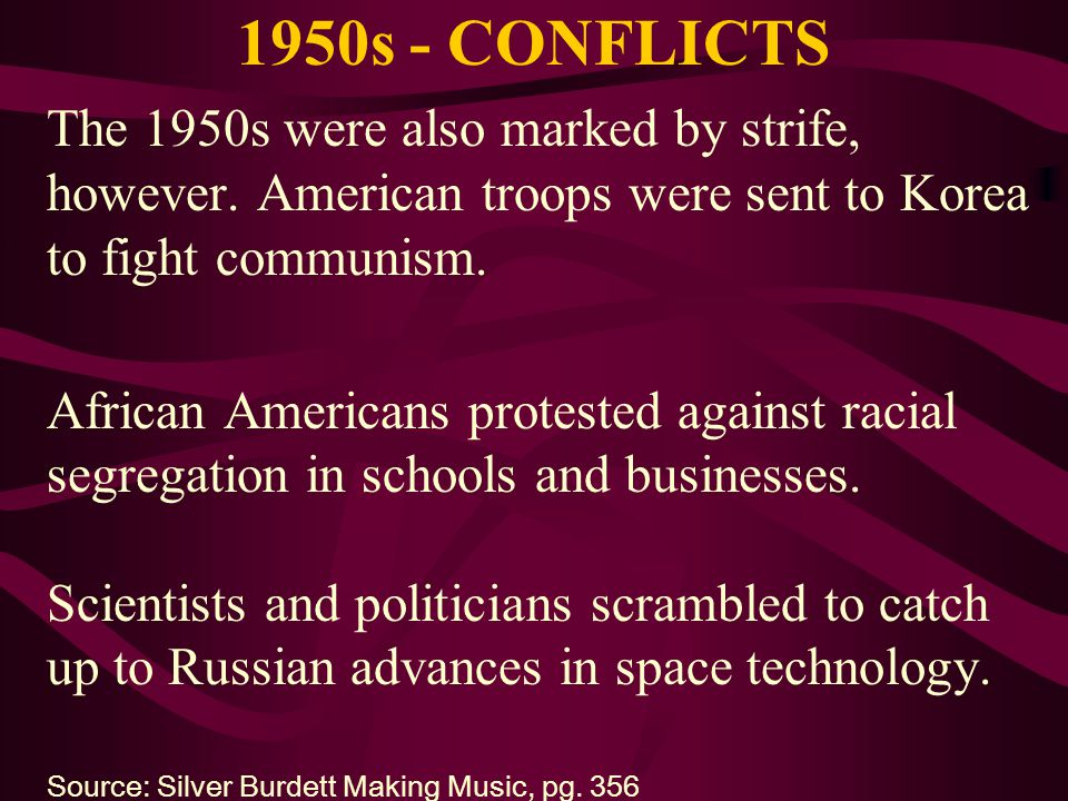 1950s - CONFLICTS The 1950s were also marked by strife, however. American troops were sent to Korea to fight communism. African Americans protested ag
