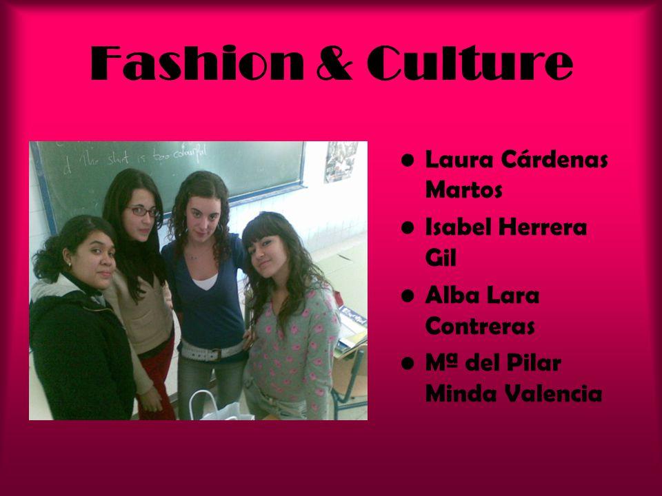 Fashion & Culture Laura Cárdenas Martos Isabel Herrera Gil Alba Lara Contreras Mª del Pilar Minda Valencia