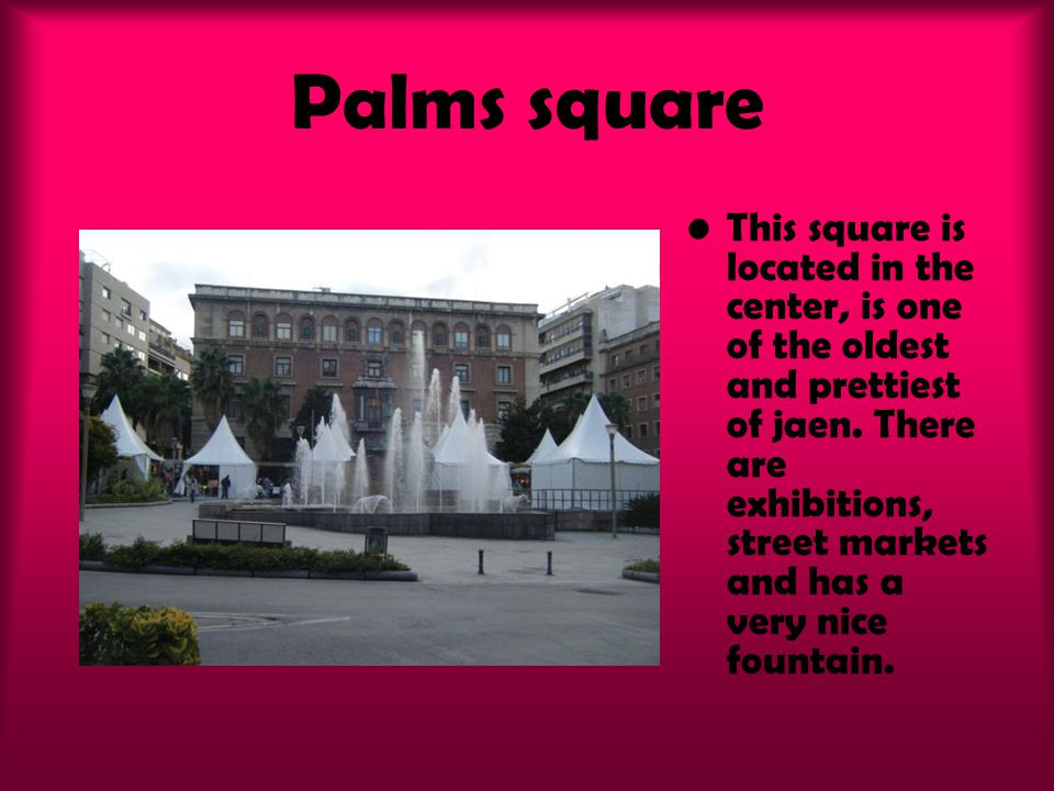Palms square This square is located in the center, is one of the oldest and prettiest of jaen. There are exhibitions, street markets and has a very ni