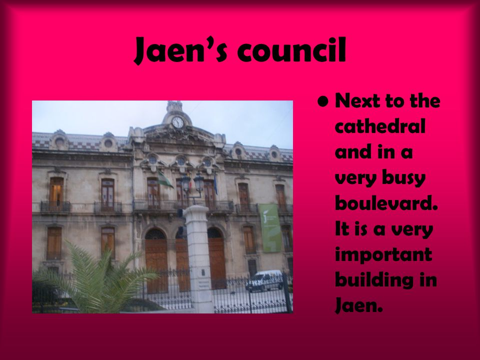 Jaens council Next to the cathedral and in a very busy boulevard. It is a very important building in Jaen.