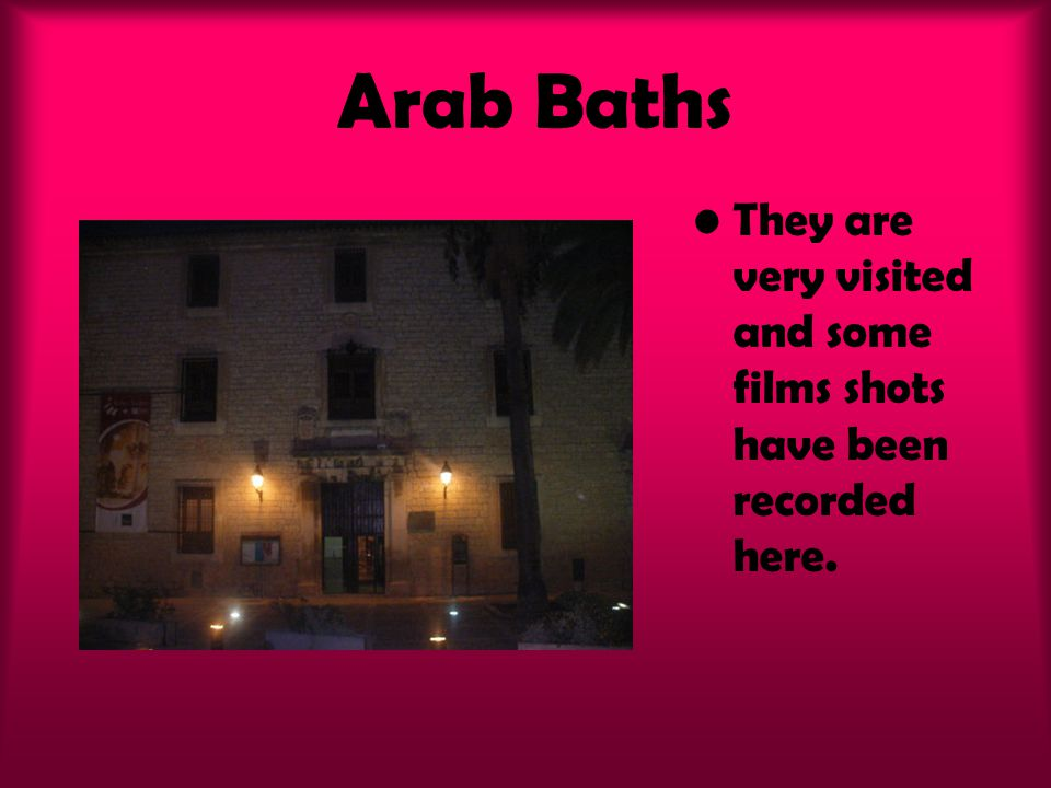 Arab Baths They are very visited and some films shots have been recorded here.