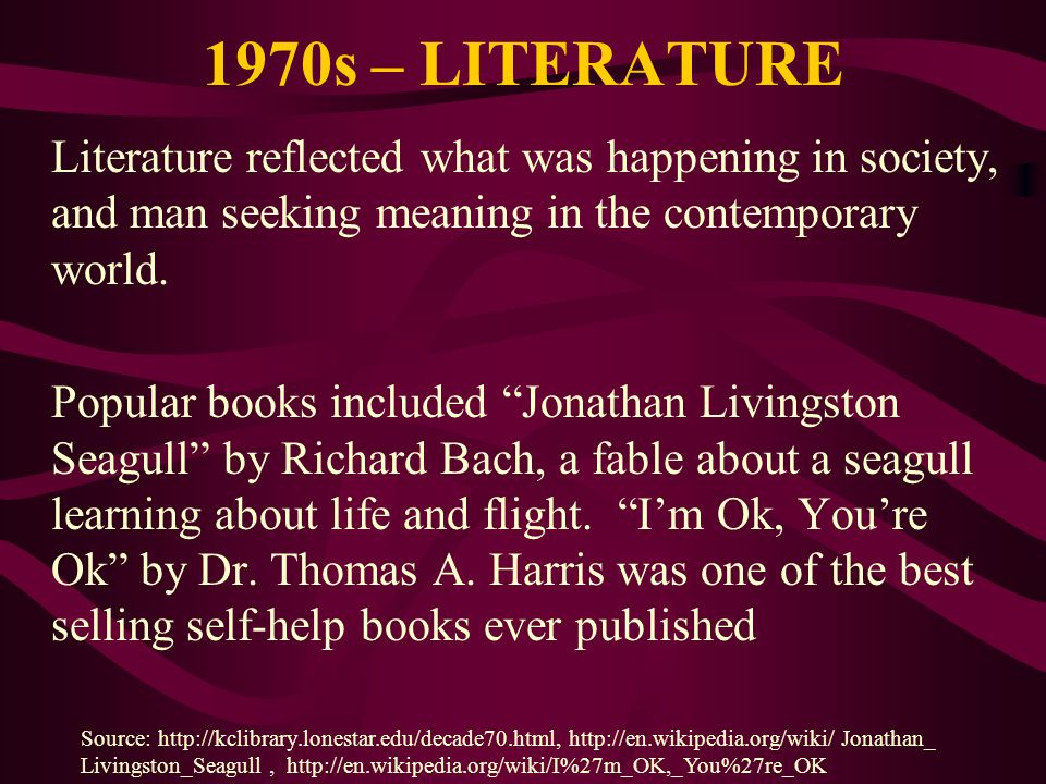 1970s – LITERATURE Literature reflected what was happening in society, and man seeking meaning in the contemporary world. Popular books included Jonat