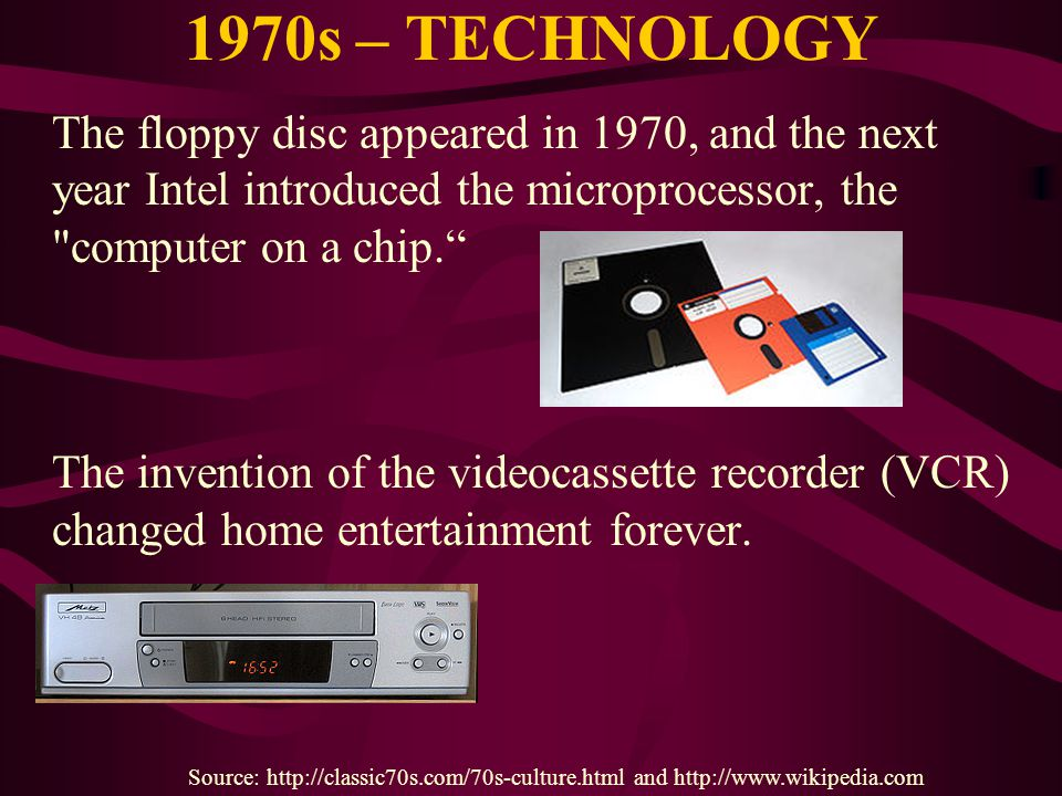 1970s – TECHNOLOGY The floppy disc appeared in 1970, and the next year Intel introduced the microprocessor, the